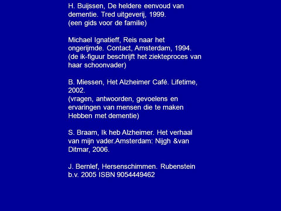 H. Buijssen, De heldere eenvoud van dementie. Tred uitgeverij, 1999. (een gids voor de familie) Michael Ignatieff, Reis naar het ongerijmde. Contact,