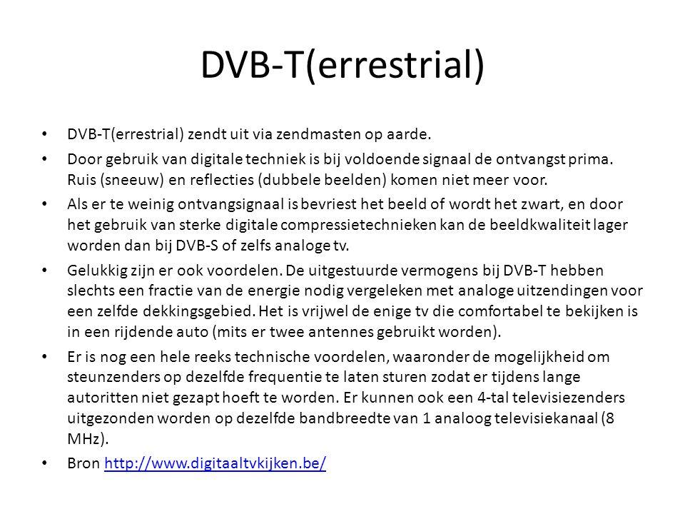 DVB-T(errestrial) • DVB-T(errestrial) zendt uit via zendmasten op aarde. • Door gebruik van digitale techniek is bij voldoende signaal de ontvangst pr