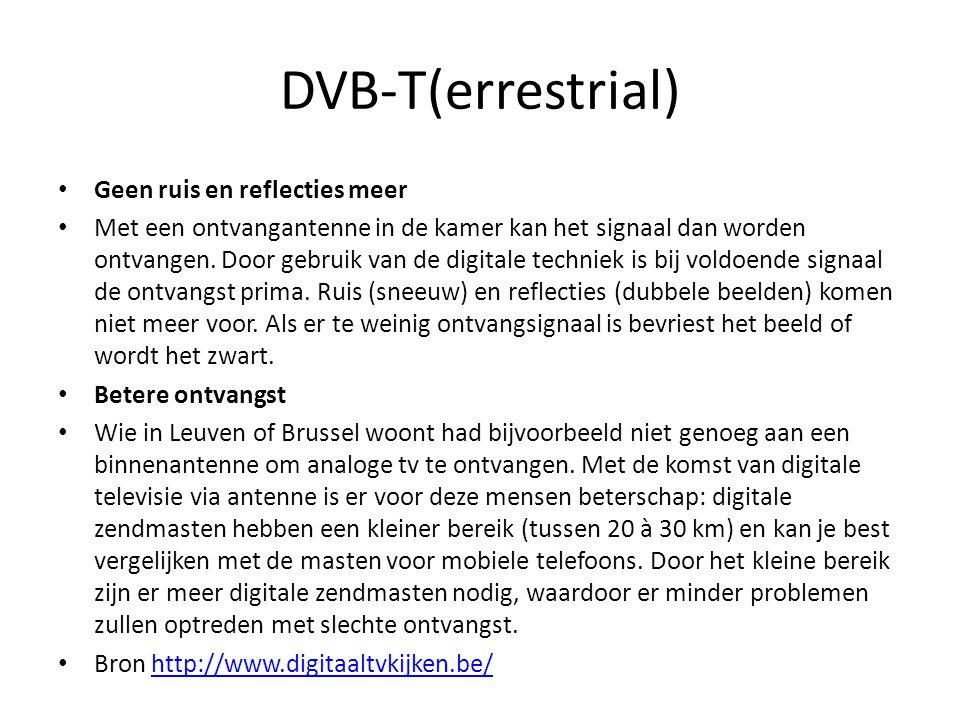 DVB-T(errestrial) • Geen ruis en reflecties meer • Met een ontvangantenne in de kamer kan het signaal dan worden ontvangen. Door gebruik van de digita