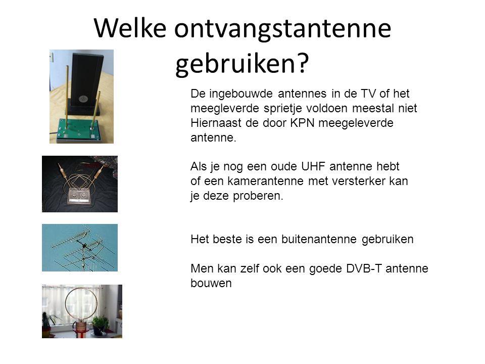 Welke ontvangstantenne gebruiken? De ingebouwde antennes in de TV of het meegleverde sprietje voldoen meestal niet Hiernaast de door KPN meegeleverde