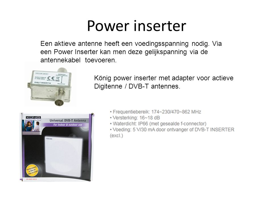 Power inserter König power inserter met adapter voor actieve Digitenne / DVB-T antennes. Een aktieve antenne heeft een voedingsspanning nodig. Via een