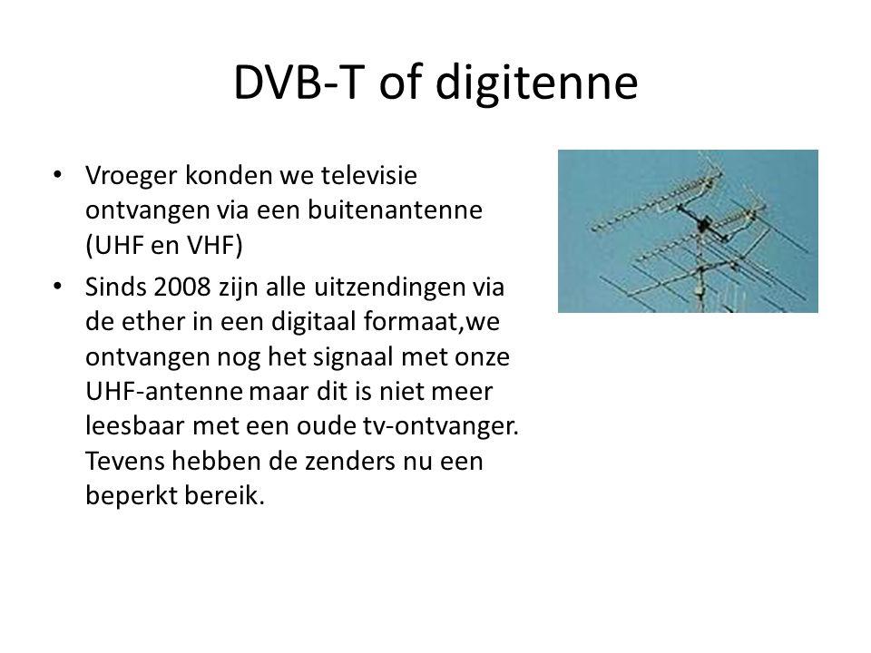 DVB-T of digitenne • Vroeger konden we televisie ontvangen via een buitenantenne (UHF en VHF) • Sinds 2008 zijn alle uitzendingen via de ether in een digitaal formaat,we ontvangen nog het signaal met onze UHF-antenne maar dit is niet meer leesbaar met een oude tv-ontvanger.