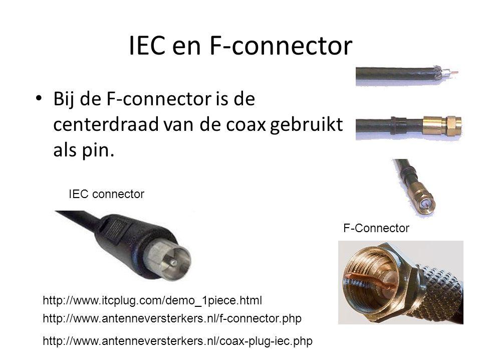 IEC en F-connector • Bij de F-connector is de centerdraad van de coax gebruikt als pin. http://www.antenneversterkers.nl/f-connector.php IEC connector