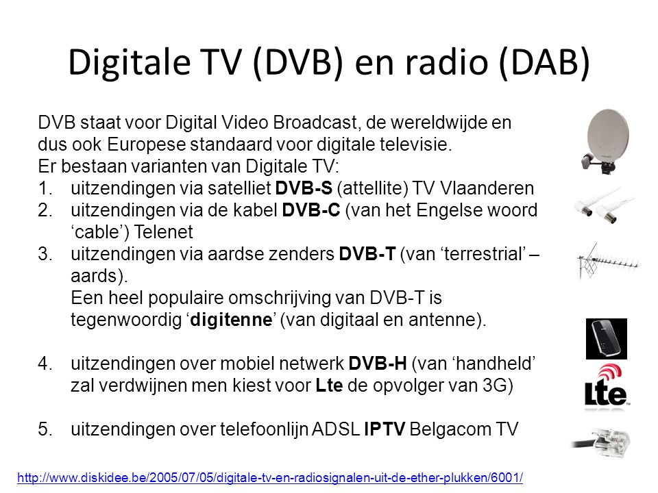 Digitale TV (DVB) en radio (DAB) DVB staat voor Digital Video Broadcast, de wereldwijde en dus ook Europese standaard voor digitale televisie.