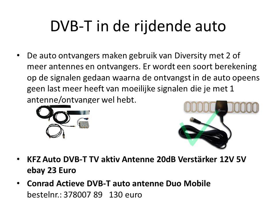 DVB-T in de rijdende auto • De auto ontvangers maken gebruik van Diversity met 2 of meer antennes en ontvangers. Er wordt een soort berekening op de s