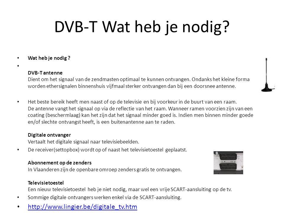 DVB-T Wat heb je nodig? • Wat heb je nodig ? • DVB-T antenne Dient om het signaal van de zendmasten optimaal te kunnen ontvangen. Ondanks het kleine f