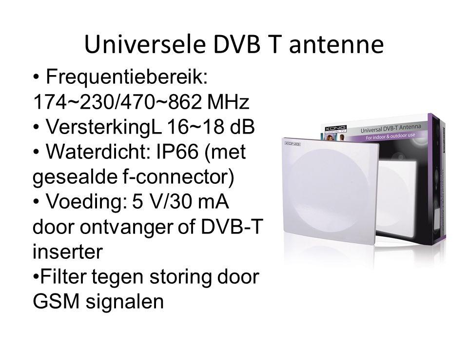 Universele DVB T antenne • Frequentiebereik: 174~230/470~862 MHz • VersterkingL 16~18 dB • Waterdicht: IP66 (met gesealde f-connector) • Voeding: 5 V/30 mA door ontvanger of DVB-T inserter •Filter tegen storing door GSM signalen