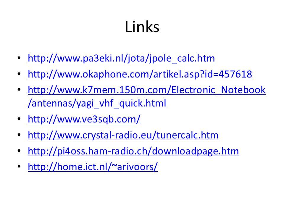 Links • http://www.pa3eki.nl/jota/jpole_calc.htm http://www.pa3eki.nl/jota/jpole_calc.htm • http://www.okaphone.com/artikel.asp?id=457618 http://www.okaphone.com/artikel.asp?id=457618 • http://www.k7mem.150m.com/Electronic_Notebook /antennas/yagi_vhf_quick.html http://www.k7mem.150m.com/Electronic_Notebook /antennas/yagi_vhf_quick.html • http://www.ve3sqb.com/ http://www.ve3sqb.com/ • http://www.crystal-radio.eu/tunercalc.htm http://www.crystal-radio.eu/tunercalc.htm • http://pi4oss.ham-radio.ch/downloadpage.htm http://pi4oss.ham-radio.ch/downloadpage.htm • http://home.ict.nl/~arivoors/ http://home.ict.nl/~arivoors/