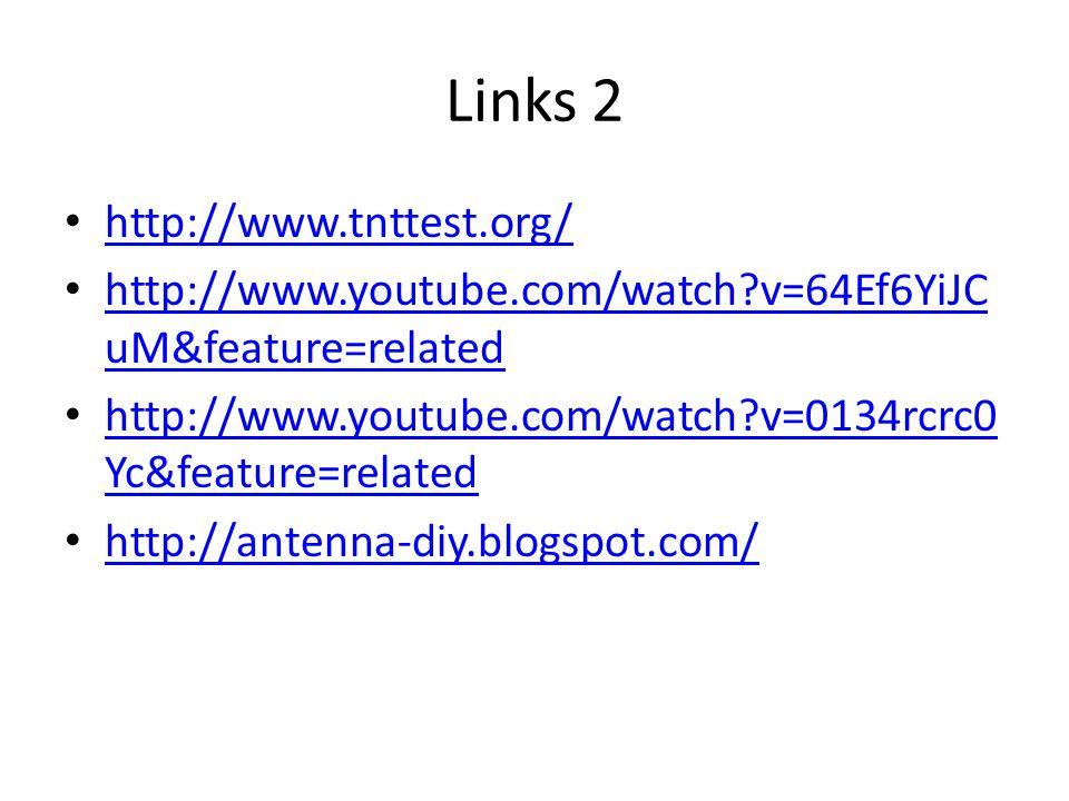 Links 2 • http://www.tnttest.org/ http://www.tnttest.org/ • http://www.youtube.com/watch?v=64Ef6YiJC uM&feature=related http://www.youtube.com/watch?v=64Ef6YiJC uM&feature=related • http://www.youtube.com/watch?v=0134rcrc0 Yc&feature=related http://www.youtube.com/watch?v=0134rcrc0 Yc&feature=related • http://antenna-diy.blogspot.com/ http://antenna-diy.blogspot.com/