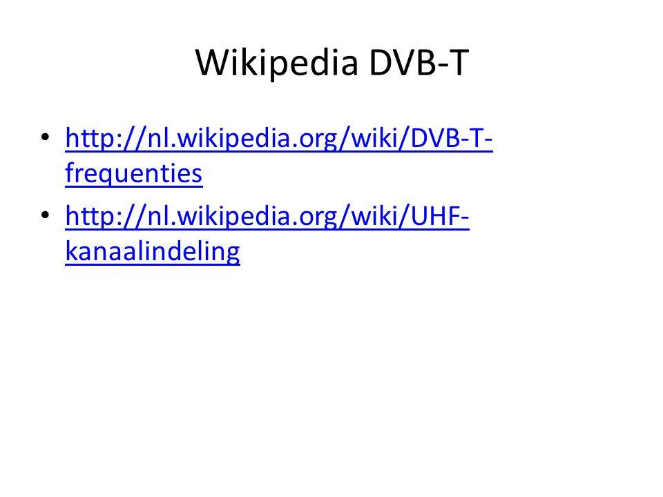 Wikipedia DVB-T • http://nl.wikipedia.org/wiki/DVB-T- frequenties http://nl.wikipedia.org/wiki/DVB-T- frequenties • http://nl.wikipedia.org/wiki/UHF-