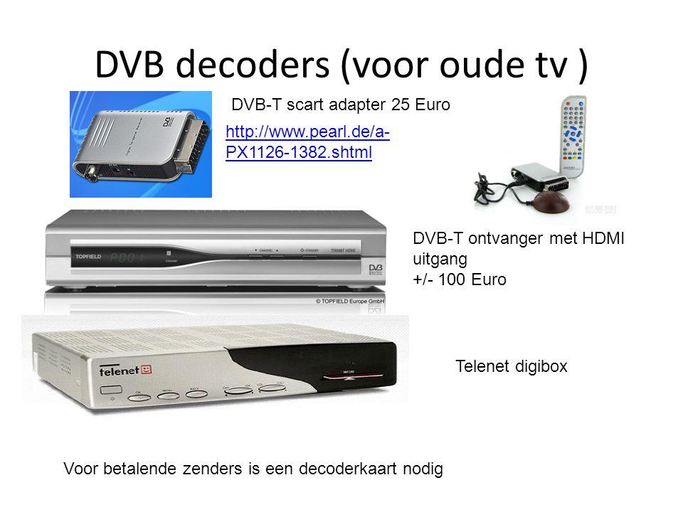 DVB decoders (voor oude tv ) http://www.pearl.de/a- PX1126-1382.shtml DVB-T scart adapter 25 Euro DVB-T ontvanger met HDMI uitgang +/- 100 Euro Telene