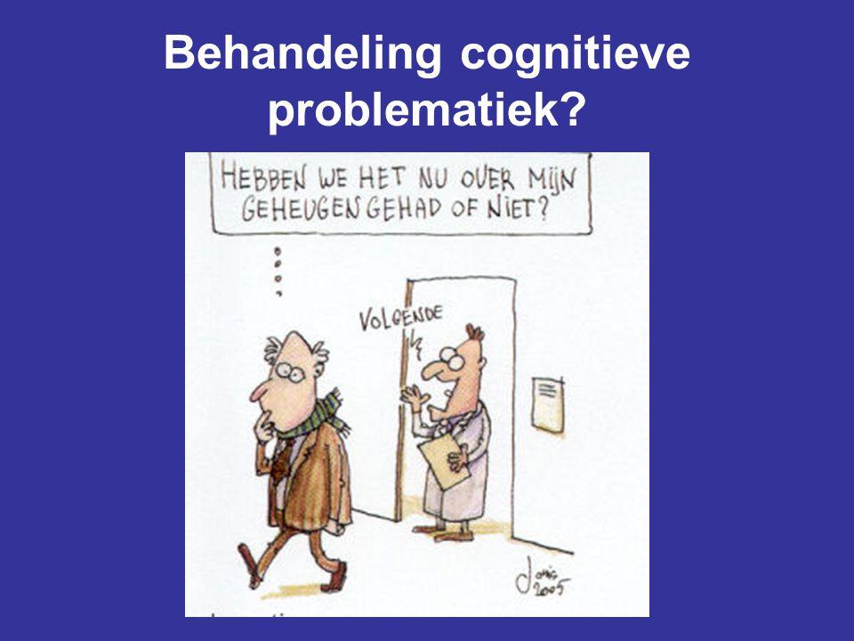 Behandeling cognitieve problematiek?