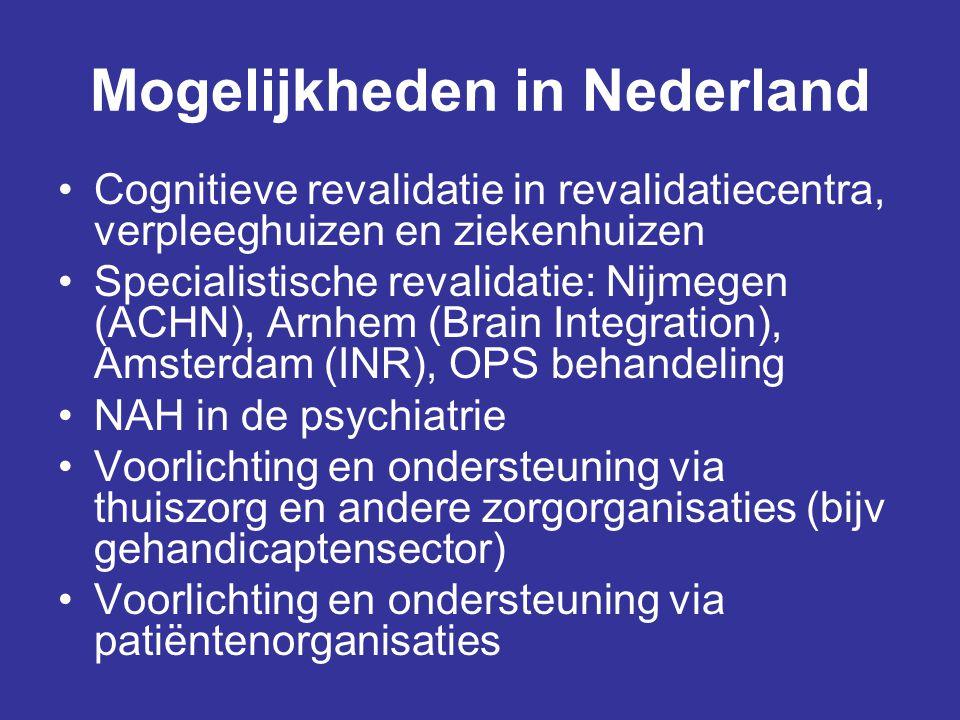 Mogelijkheden in Nederland •Cognitieve revalidatie in revalidatiecentra, verpleeghuizen en ziekenhuizen •Specialistische revalidatie: Nijmegen (ACHN),