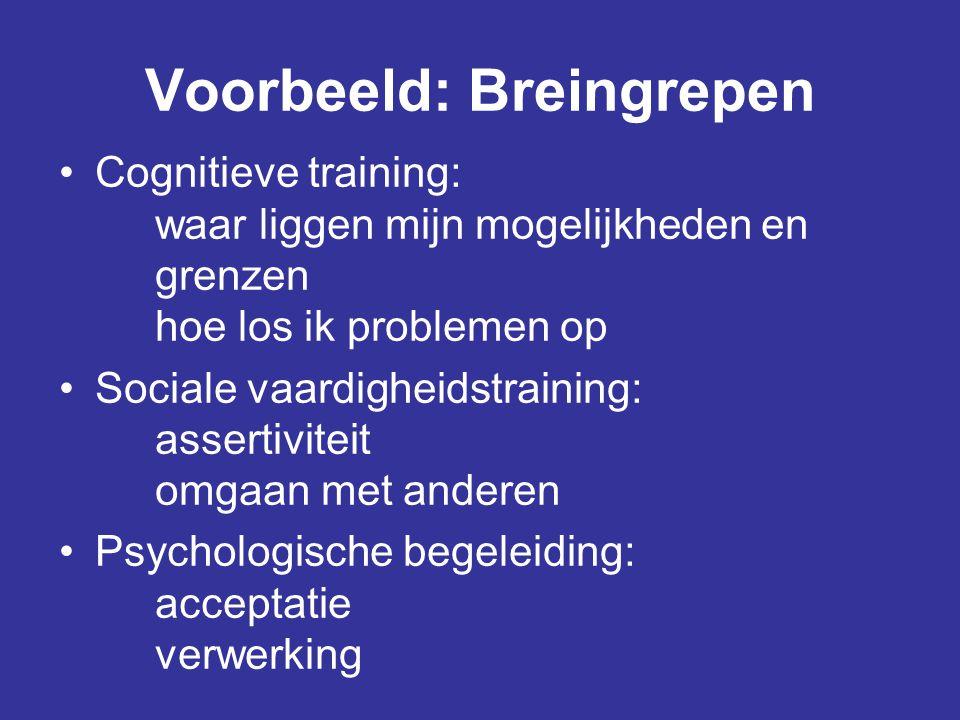 Voorbeeld: Breingrepen •Cognitieve training: waar liggen mijn mogelijkheden en grenzen hoe los ik problemen op •Sociale vaardigheidstraining: assertiv