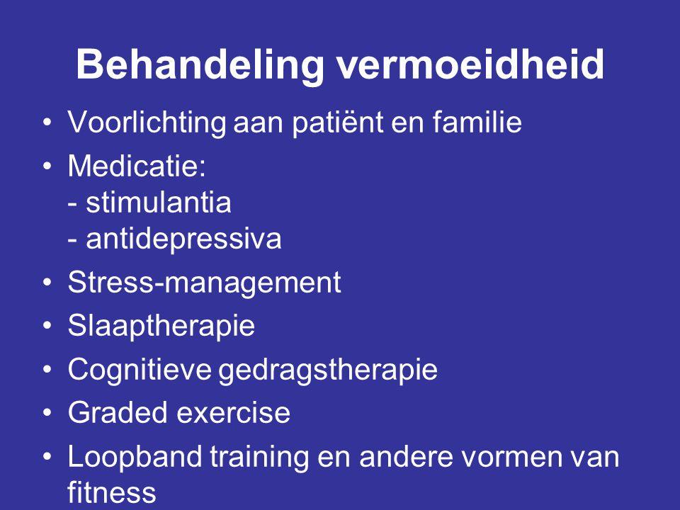 Behandeling vermoeidheid •Voorlichting aan patiënt en familie •Medicatie: - stimulantia - antidepressiva •Stress-management •Slaaptherapie •Cognitieve