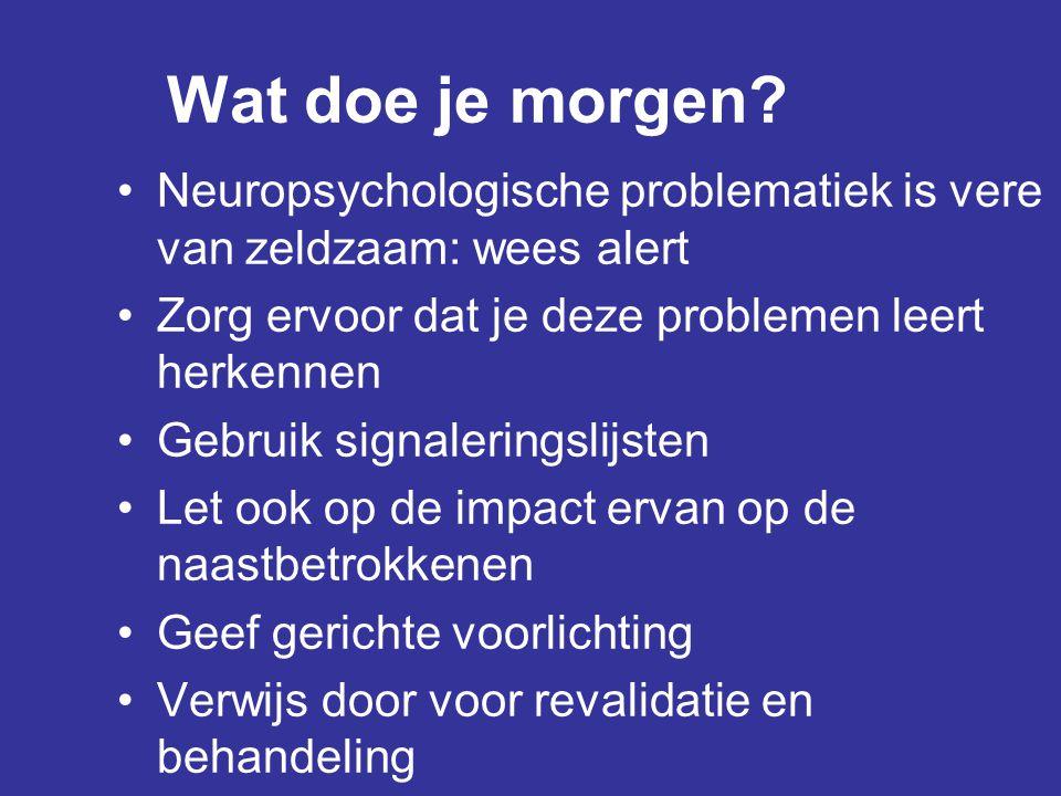Wat doe je morgen? •Neuropsychologische problematiek is vere van zeldzaam: wees alert •Zorg ervoor dat je deze problemen leert herkennen •Gebruik sign