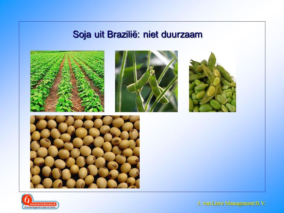 J. van Liere Management B.V. J. van Liere Management B.V. Soja uit Brazilië: niet duurzaam