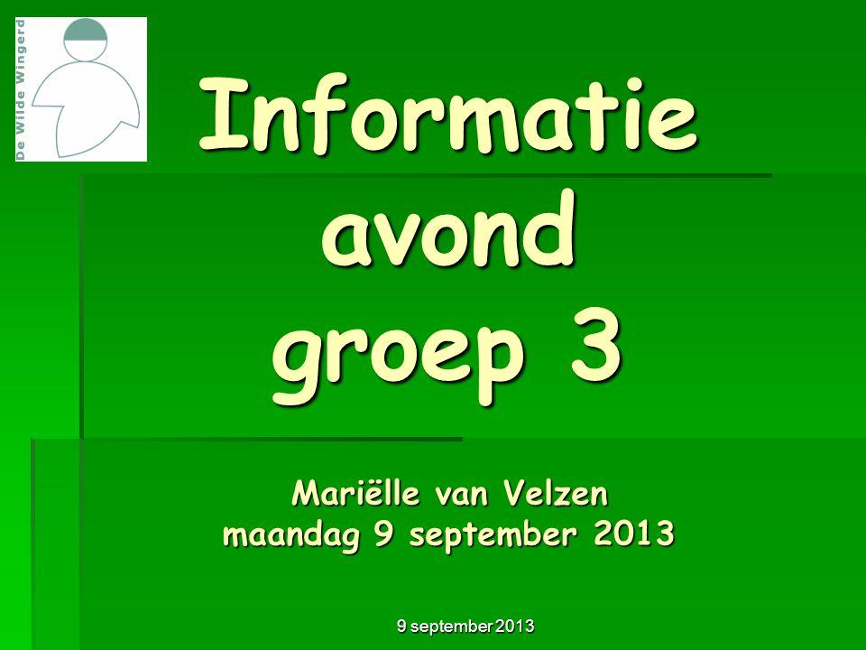 9 september 2013 Informatie avond groep 3 Mariëlle van Velzen maandag 9 september 2013