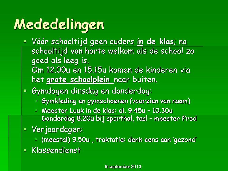 Mededelingen  Vóór schooltijd geen ouders in de klas; na schooltijd van harte welkom als de school zo goed als leeg is. Om 12.00u en 15.15u komen de