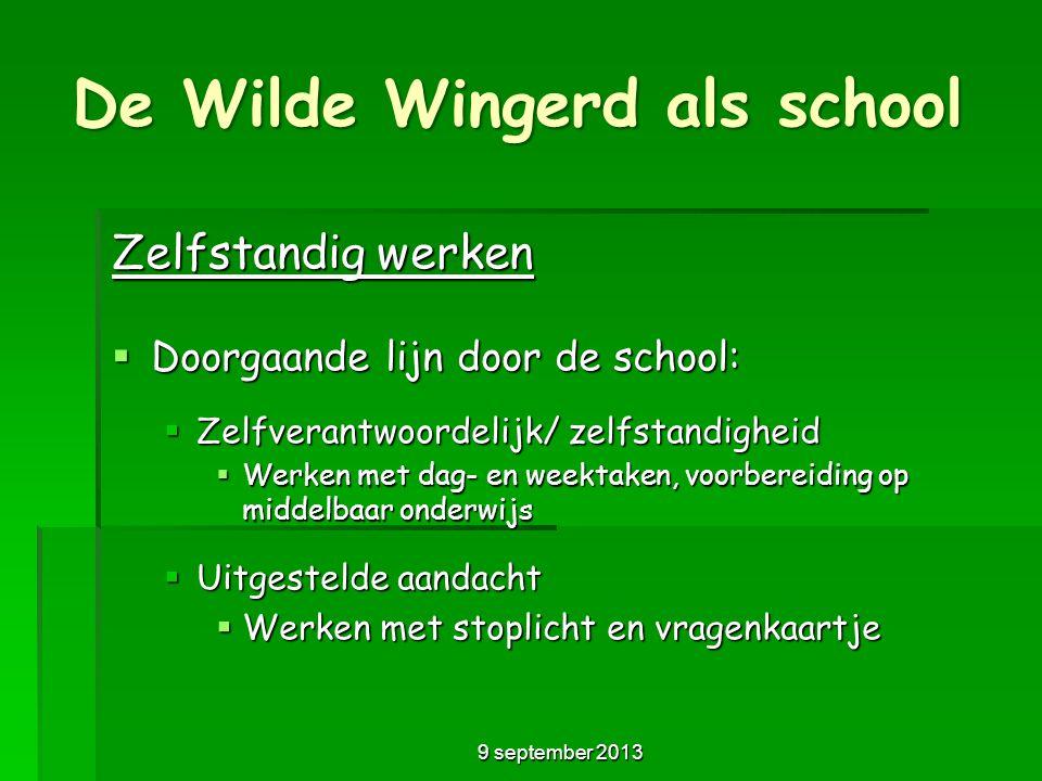 De Wilde Wingerd als school Zelfstandig werken  Doorgaande lijn door de school:  Zelfverantwoordelijk/ zelfstandigheid  Werken met dag- en weektake