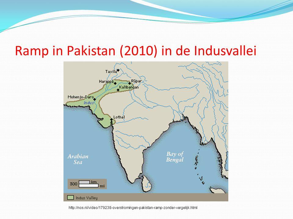 Ramp in Pakistan (2010) in de Indusvallei http://nos.nl/video/179238-overstromingen-pakistan-ramp-zonder-vergelijk.html