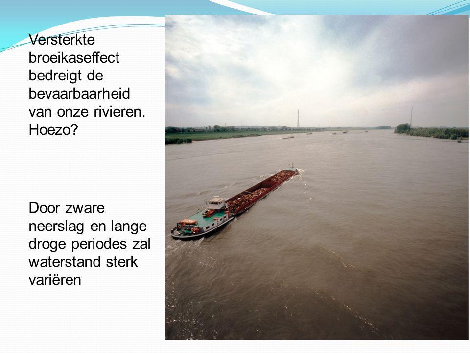Door zware neerslag en lange droge periodes zal waterstand sterk variëren Versterkte broeikaseffect bedreigt de bevaarbaarheid van onze rivieren.