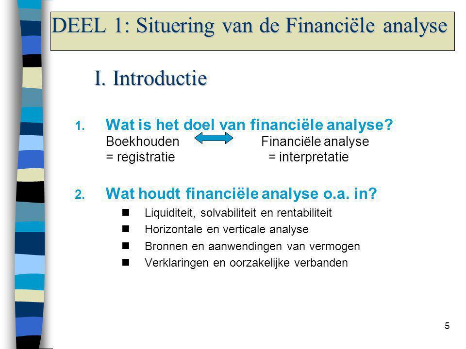 5 DEEL 1: Situering van de Financiële analyse I. Introductie 1. Wat is het doel van financiële analyse? Boekhouden Financiële analyse = registratie =