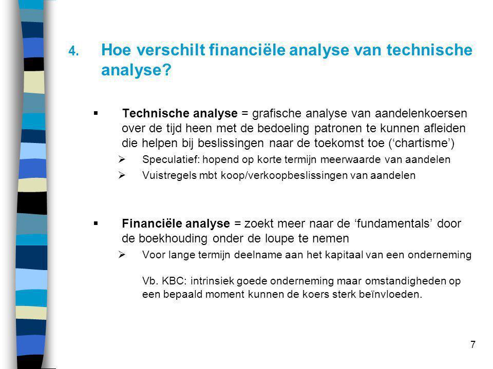 7 4. Hoe verschilt financiële analyse van technische analyse?  Technische analyse = grafische analyse van aandelenkoersen over de tijd heen met de be