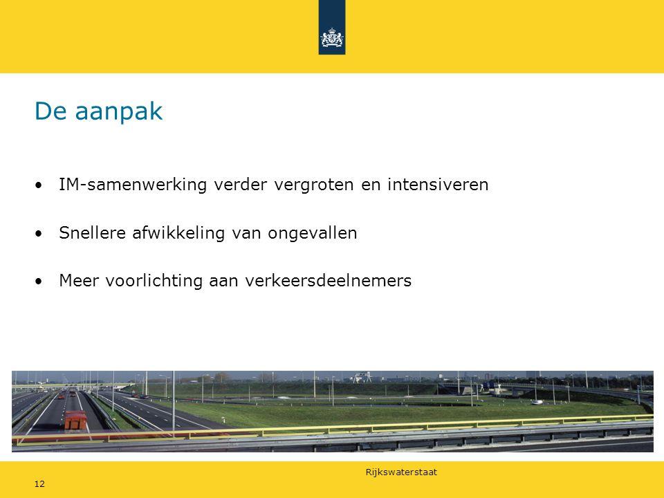 Rijkswaterstaat 12 De aanpak •IM-samenwerking verder vergroten en intensiveren •Snellere afwikkeling van ongevallen •Meer voorlichting aan verkeersdeelnemers