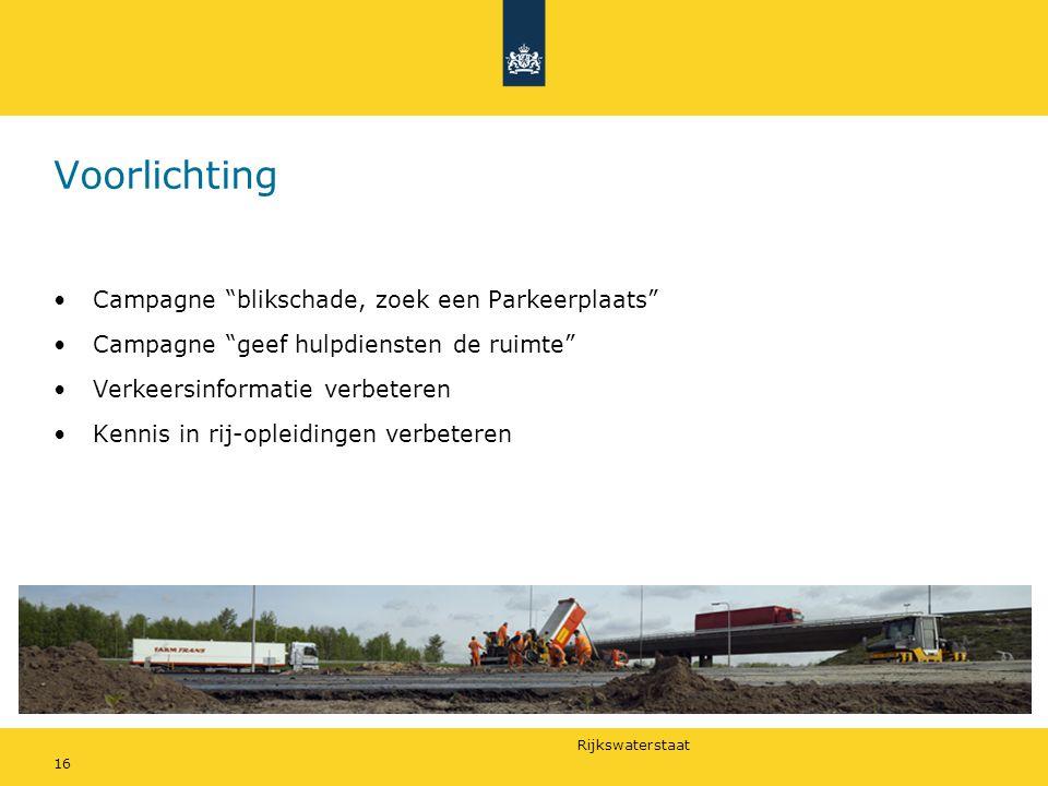 Rijkswaterstaat 16 Voorlichting •Campagne blikschade, zoek een Parkeerplaats •Campagne geef hulpdiensten de ruimte •Verkeersinformatie verbeteren •Kennis in rij-opleidingen verbeteren