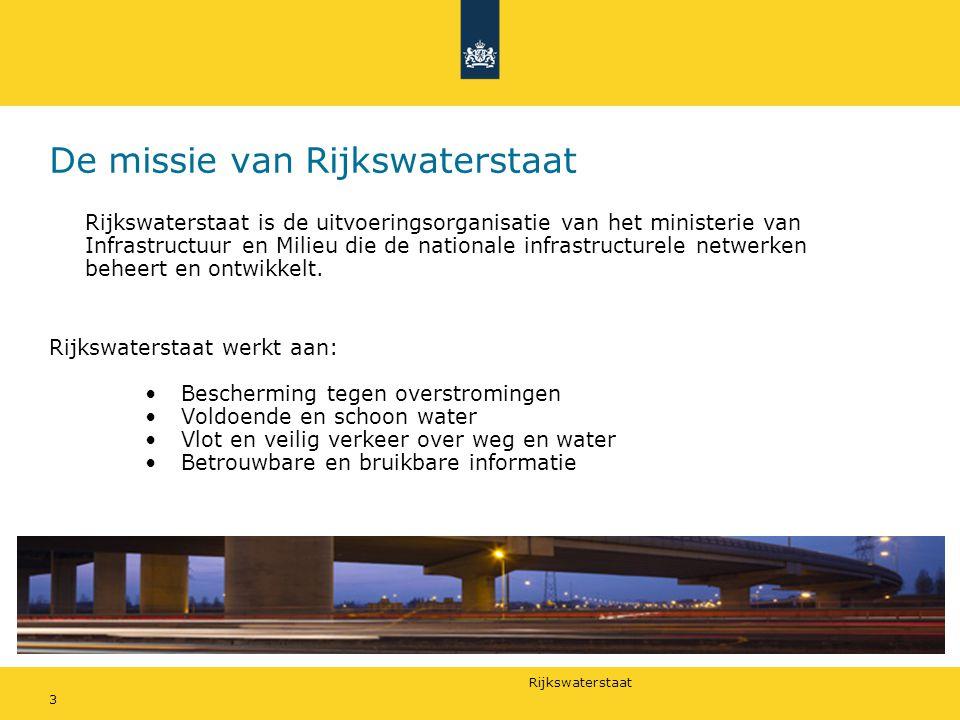 Rijkswaterstaat 3 De missie van Rijkswaterstaat Rijkswaterstaat is de uitvoeringsorganisatie van het ministerie van Infrastructuur en Milieu die de nationale infrastructurele netwerken beheert en ontwikkelt.