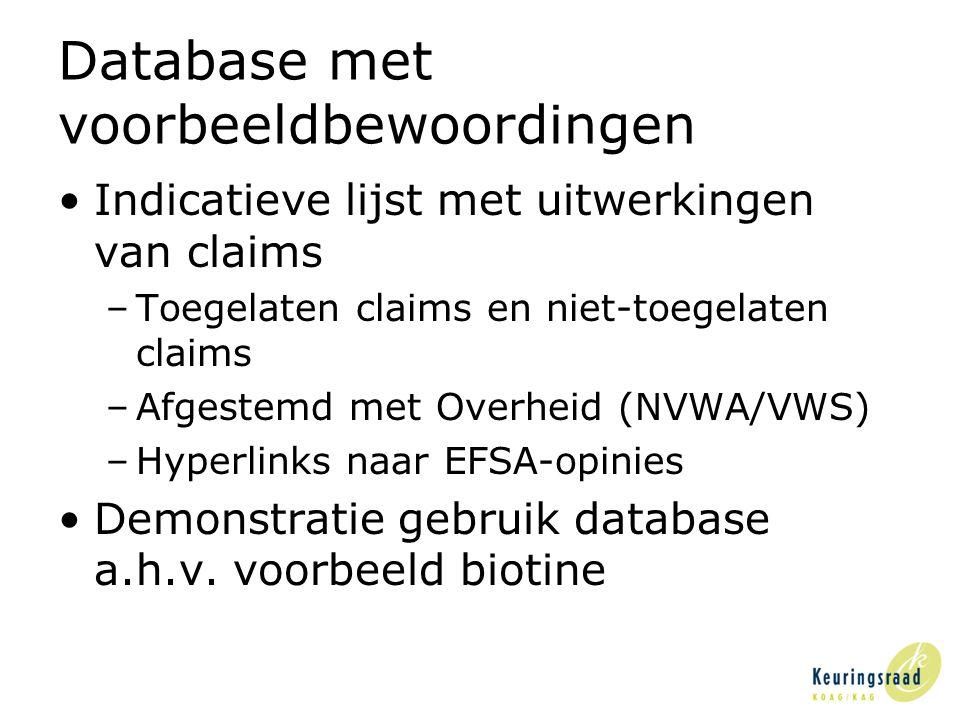 Database met voorbeeldbewoordingen •Indicatieve lijst met uitwerkingen van claims –Toegelaten claims en niet-toegelaten claims –Afgestemd met Overheid (NVWA/VWS) –Hyperlinks naar EFSA-opinies •Demonstratie gebruik database a.h.v.