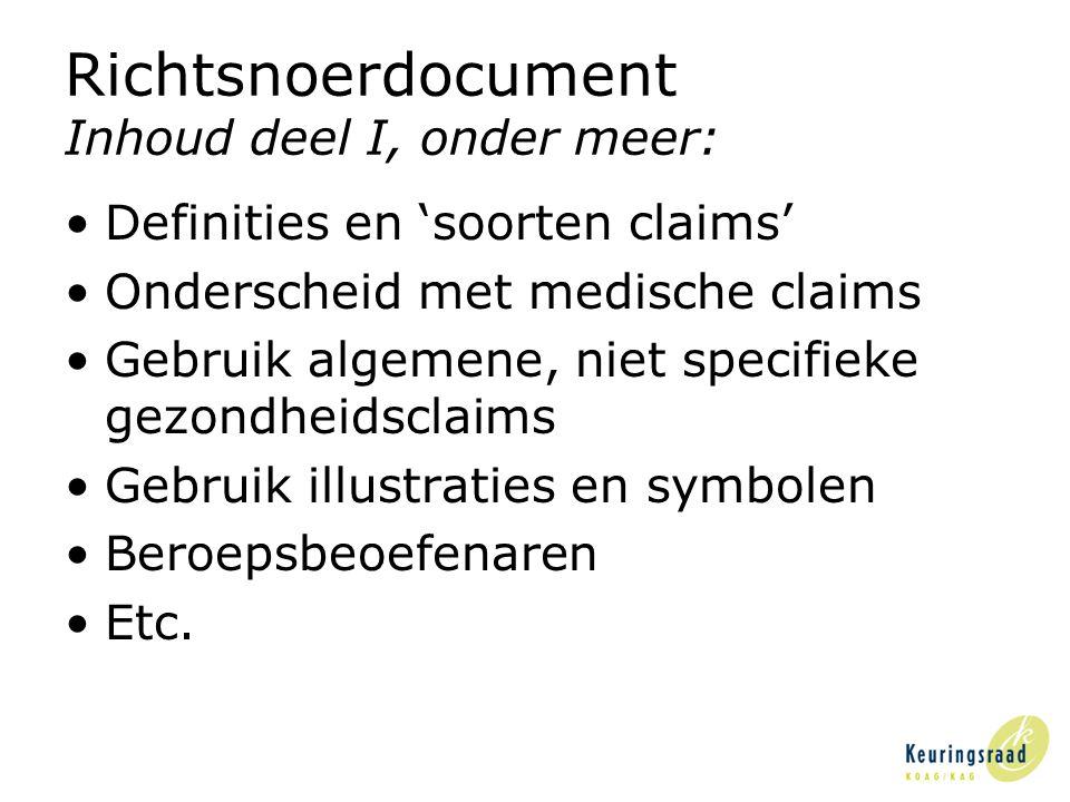 Richtsnoerdocument Inhoud deel I, onder meer: •Definities en 'soorten claims' •Onderscheid met medische claims •Gebruik algemene, niet specifieke gezondheidsclaims •Gebruik illustraties en symbolen •Beroepsbeoefenaren •Etc.