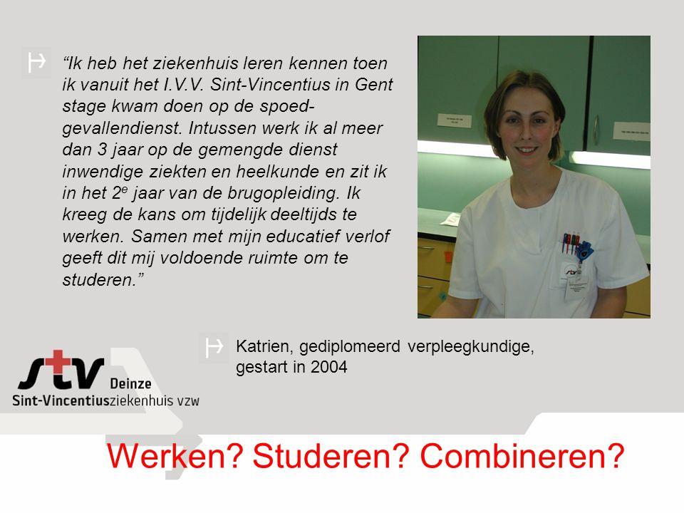 """Katrien, gediplomeerd verpleegkundige, gestart in 2004 """"Ik heb het ziekenhuis leren kennen toen ik vanuit het I.V.V. Sint-Vincentius in Gent stage kwa"""