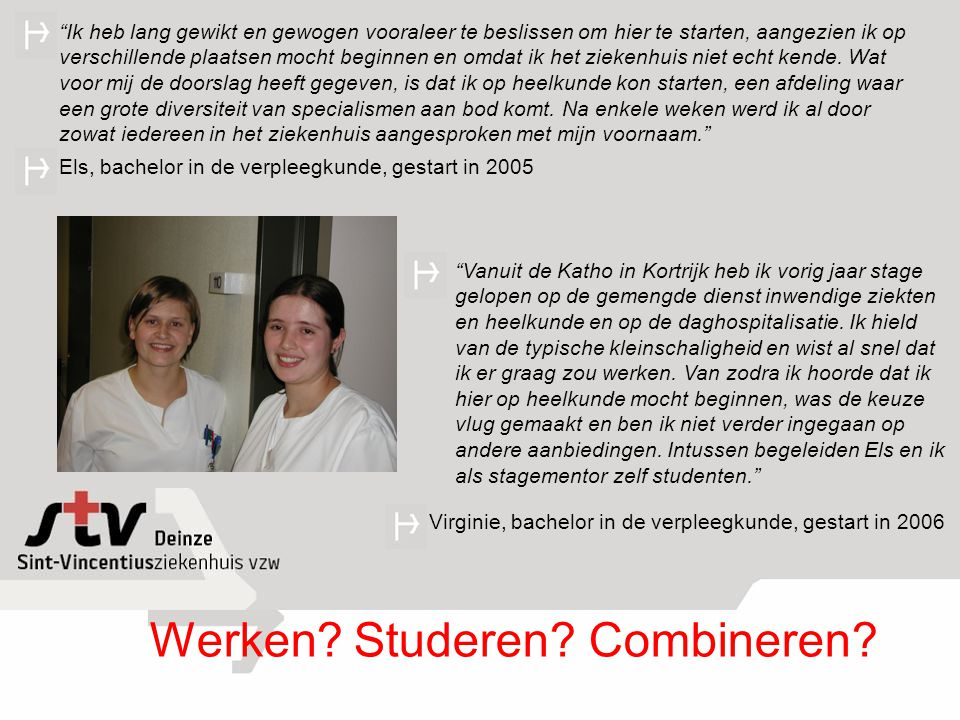 """""""Vanuit de Katho in Kortrijk heb ik vorig jaar stage gelopen op de gemengde dienst inwendige ziekten en heelkunde en op de daghospitalisatie. Ik hield"""