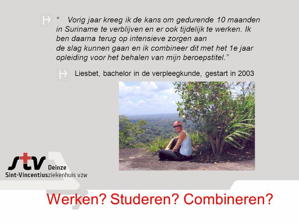 """Liesbet, bachelor in de verpleegkunde, gestart in 2003 Werken? Studeren? Combineren? """" Vorig jaar kreeg ik de kans om gedurende 10 maanden in Suriname"""