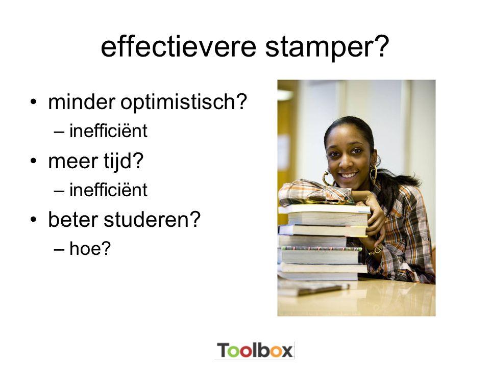 effectievere stamper? •minder optimistisch? –inefficiënt •meer tijd? –inefficiënt •beter studeren? –hoe?