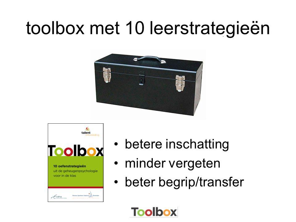 toolbox met 10 leerstrategieën •betere inschatting •minder vergeten •beter begrip/transfer