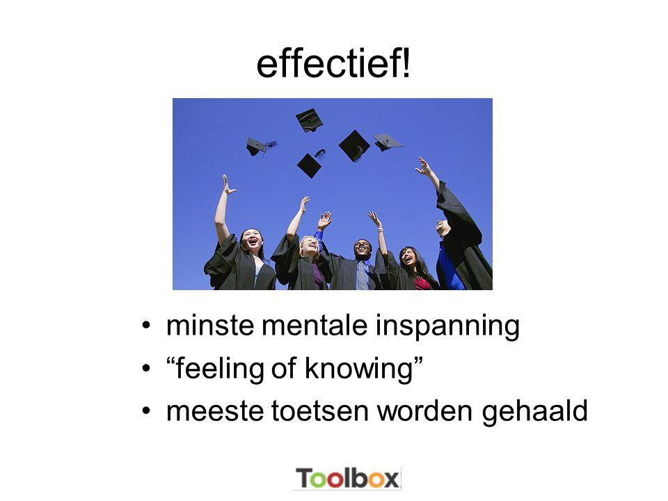 """effectief! •minste mentale inspanning •""""feeling of knowing"""" •meeste toetsen worden gehaald"""