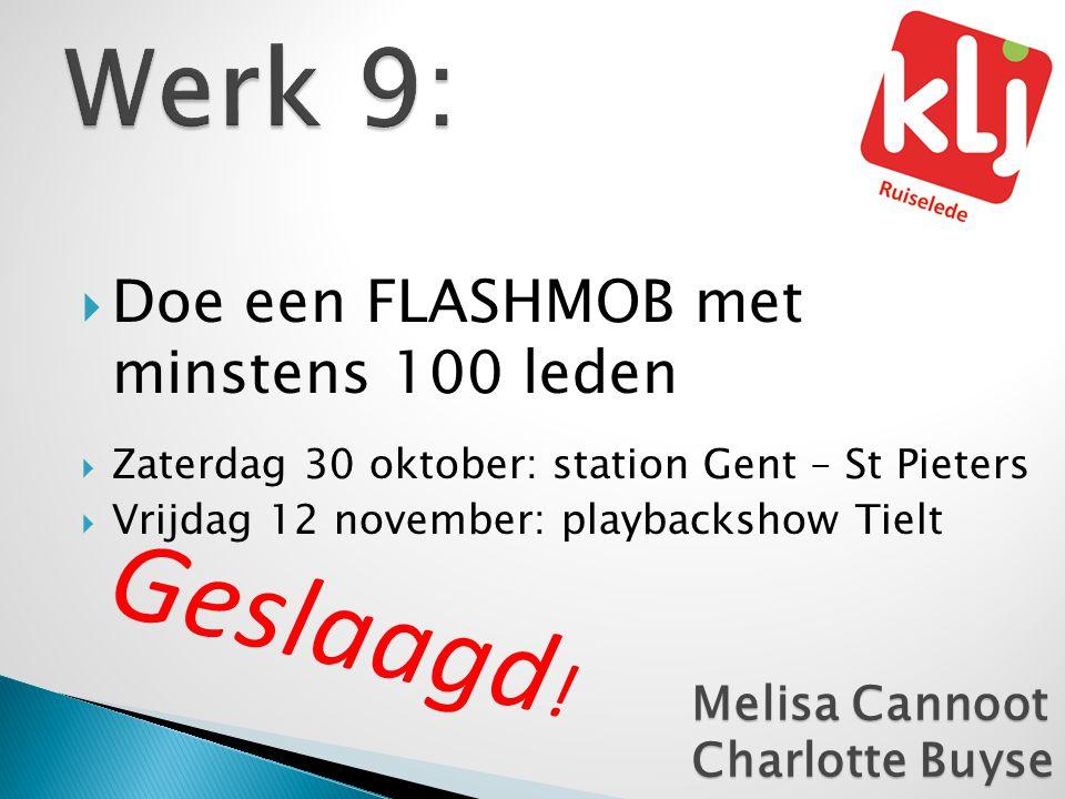  Doe een FLASHMOB met minstens 100 leden  Zaterdag 30 oktober: station Gent – St Pieters  Vrijdag 12 november: playbackshow Tielt Melisa Cannoot Ch