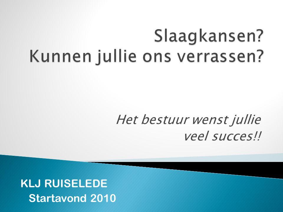 Het bestuur wenst jullie veel succes!! KLJ RUISELEDE Startavond 2010