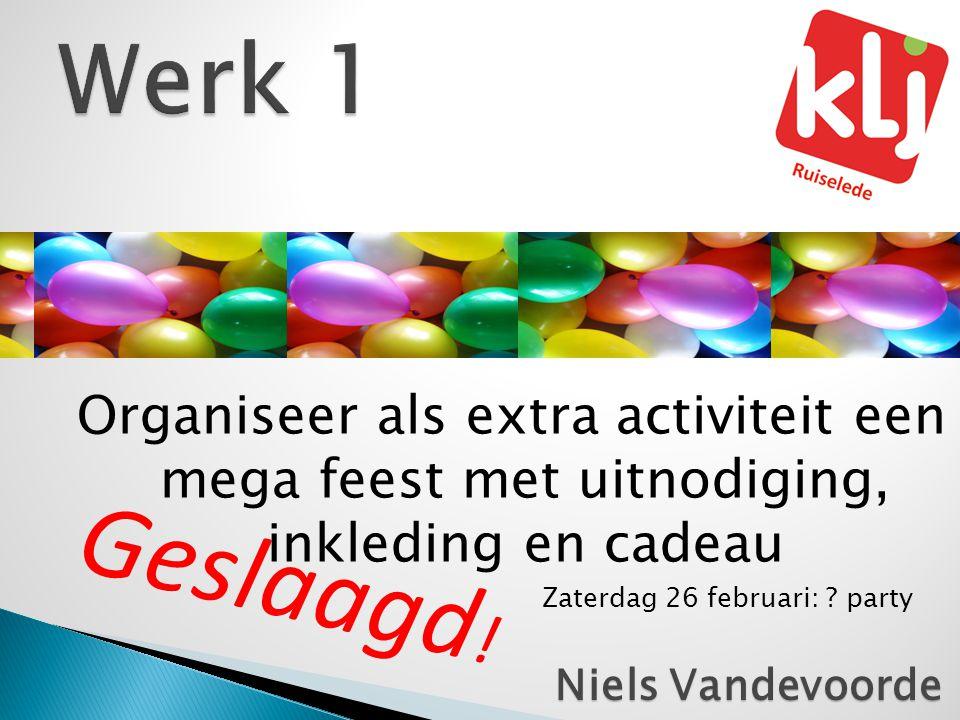 Organiseer als extra activiteit een mega feest met uitnodiging, inkleding en cadeau Zaterdag 26 februari: ? party NielsVandevoorde Niels Vandevoorde G