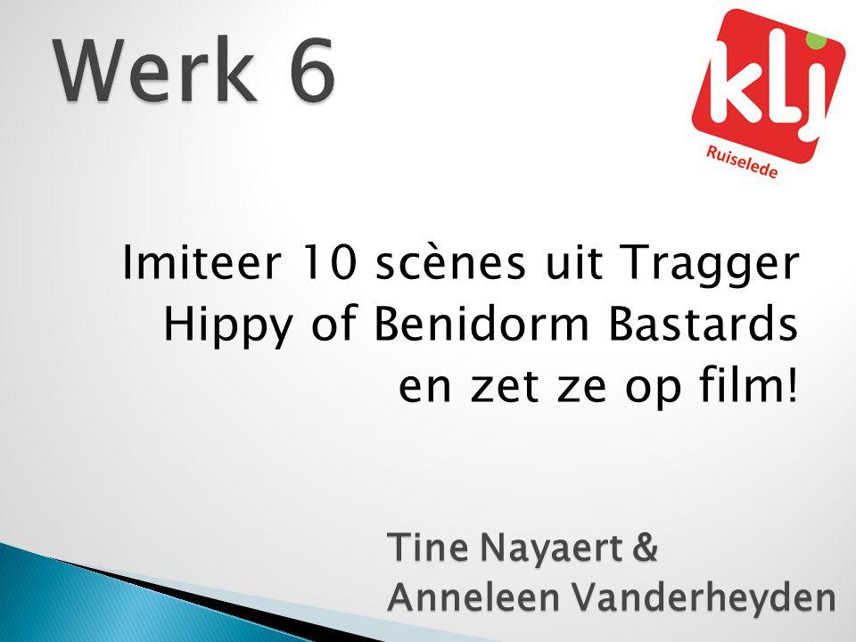 Imiteer 10 scènes uit Tragger Hippy of Benidorm Bastards en zet ze op film! Tine Nayaert & Anneleen Vanderheyden