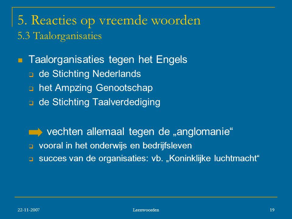 """ Taalorganisaties tegen het Engels  de Stichting Nederlands  het Ampzing Genootschap  de Stichting Taalverdediging vechten allemaal tegen de """"anglomanie  vooral in het onderwijs en bedrijfsleven  succes van de organisaties: vb."""