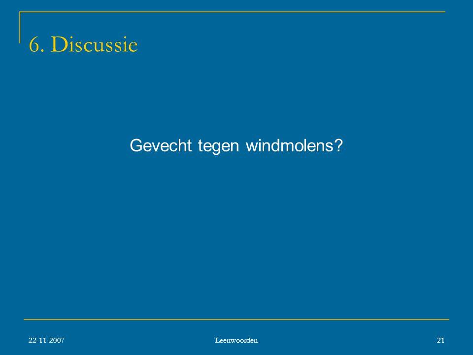 22-11-2007 Leenwoorden 21 6. Discussie Gevecht tegen windmolens?