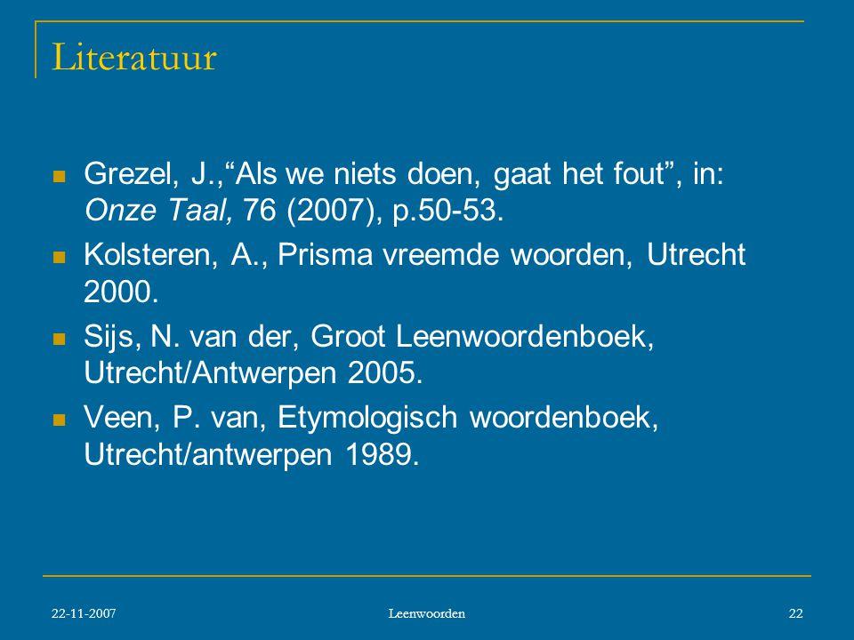 22-11-2007 Leenwoorden 22 Literatuur  Grezel, J., Als we niets doen, gaat het fout , in: Onze Taal, 76 (2007), p.50-53.