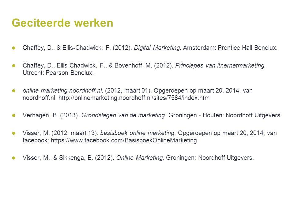 Geciteerde werken  Chaffey, D., & Ellis-Chadwick, F. (2012). Digital Marketing. Amsterdam: Prentice Hall Benelux.  Chaffey, D., Ellis-Chadwick, F.,
