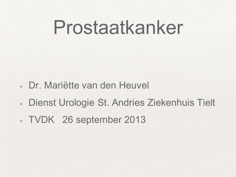 Prostaatkanker ✦ Dr. Mariëtte van den Heuvel ✦ Dienst Urologie St. Andries Ziekenhuis Tielt ✦ TVDK 26 september 2013