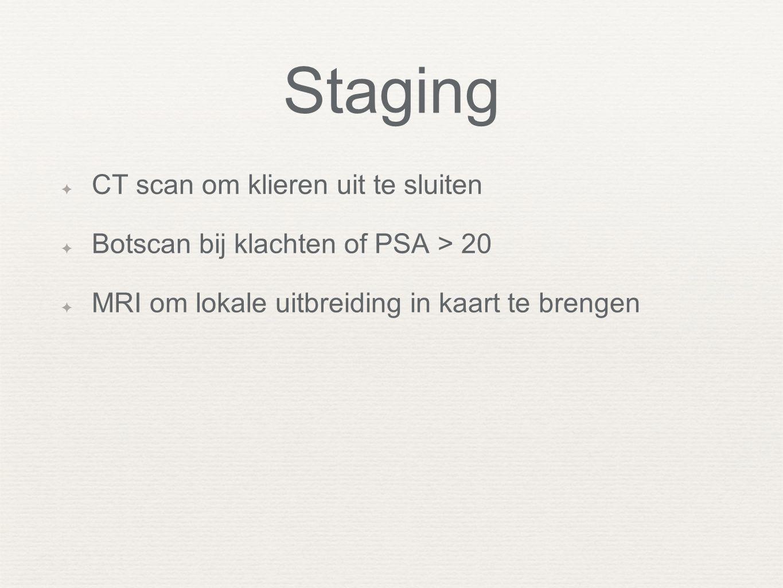 ✦ CT scan om klieren uit te sluiten ✦ Botscan bij klachten of PSA > 20 ✦ MRI om lokale uitbreiding in kaart te brengen Staging