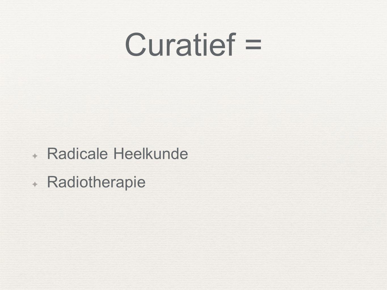 Curatief = ✦ Radicale Heelkunde ✦ Radiotherapie